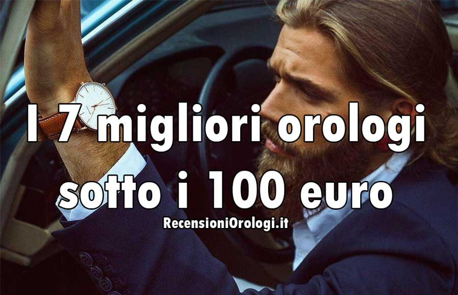 guida agli orologi sotto i 100 euro