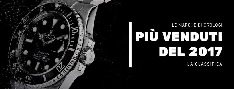 Le marche di orologi 2017 più venduti